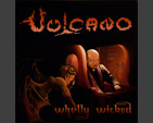 VULCANO - Wholly Wicked CD
